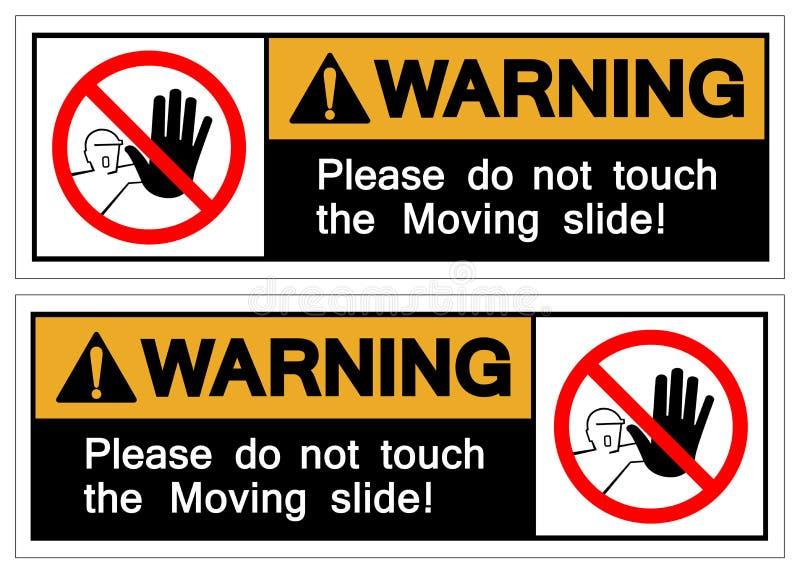 O aviso por favor não toca no símbolo movente da corrediça, ilustração do vetor, isolado na etiqueta branca do fundo EPS10 ilustração stock