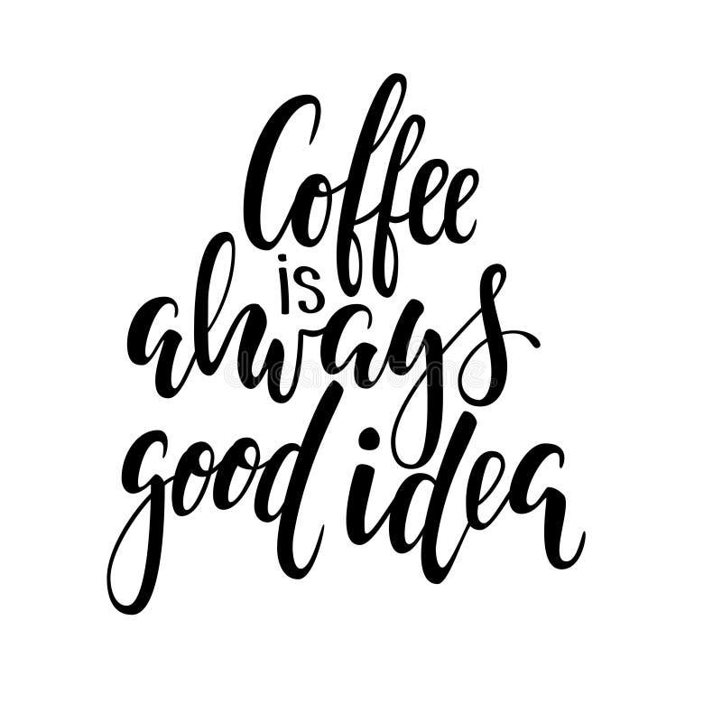 O café tirado mão da frase da rotulação da pena da caligrafia e da escova é sempre boa ideia Projeto de folhetos e de convites de ilustração do vetor