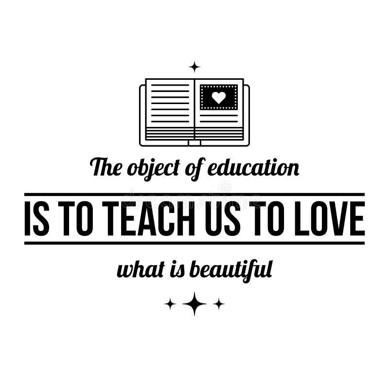 O cartaz tipográfico com aforismo o objeto da educação é ensinar-nos amar o que é bonito ilustração do vetor