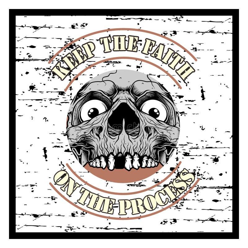 O crânio e o texto do vintage do estilo do Grunge mantêm o vetor do desenho da mão da fé ilustração do vetor