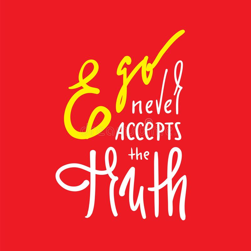 O ego nunca aceita a verdade - simples inspire e citações inspiradores Rotulação bonita tirada mão ilustração stock