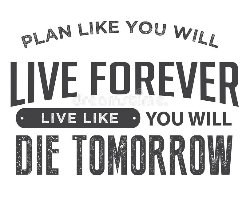 O plano gosta de você viverá para sempre, vive como você morrerá amanhã ilustração royalty free