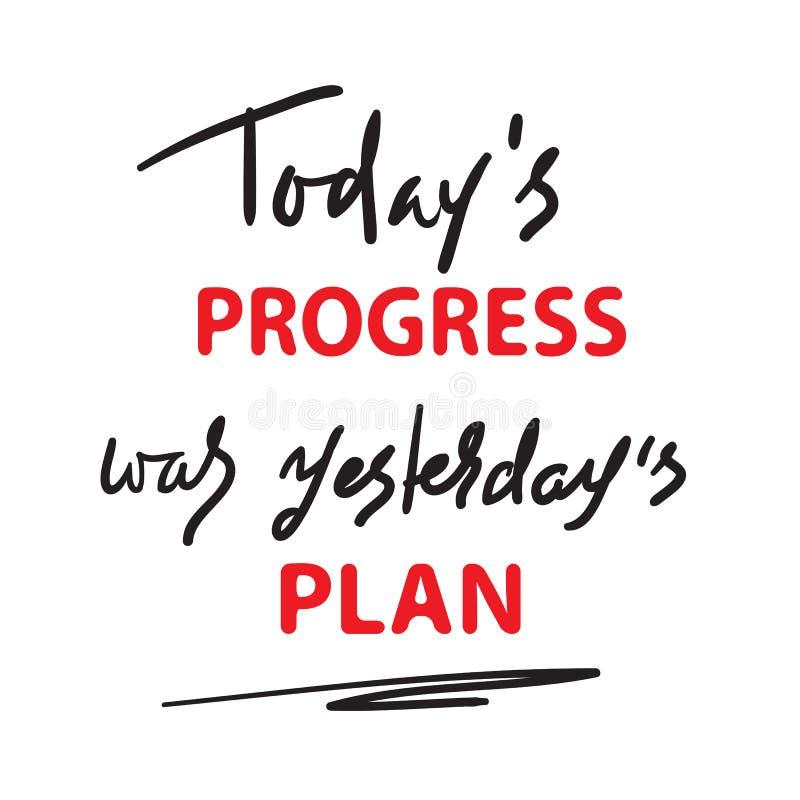 O progresso de hoje era plano de ontem - simples inspire e citações inspiradores Rotulação tirada mão Cópia para o cargo inspirad ilustração do vetor