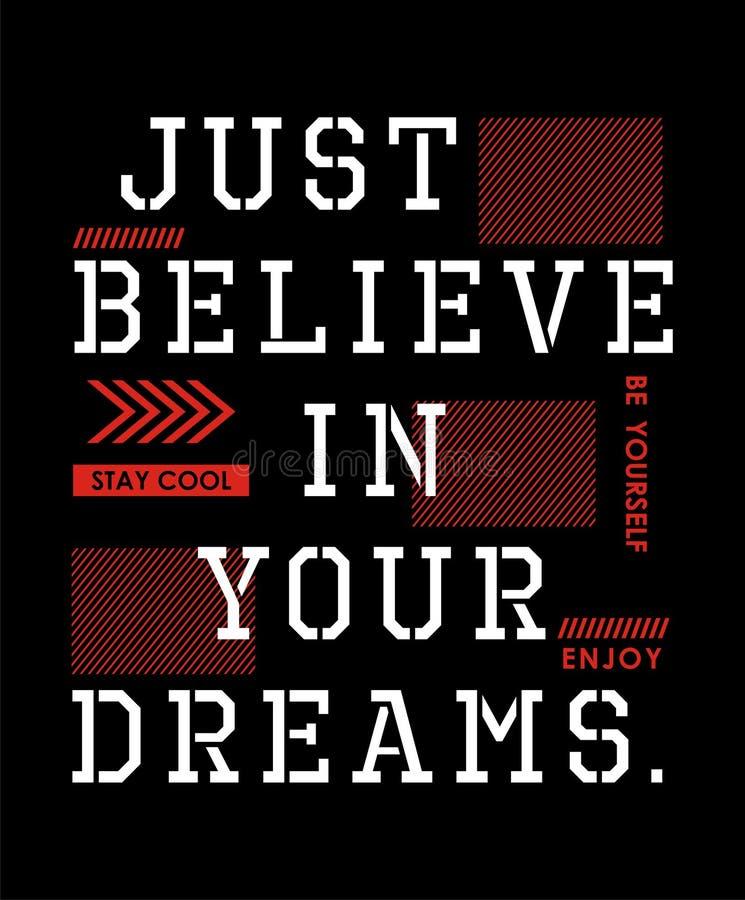 O projeto da tipografia apenas acredita em seu gráfico do t-shirt dos sonhos, imagem do vetor ilustração royalty free