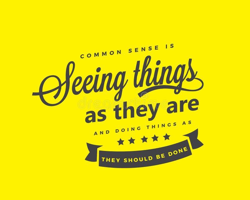 O senso comum está considerando coisas como são, e está fazendo coisas enquanto devem ser feitas ilustração stock