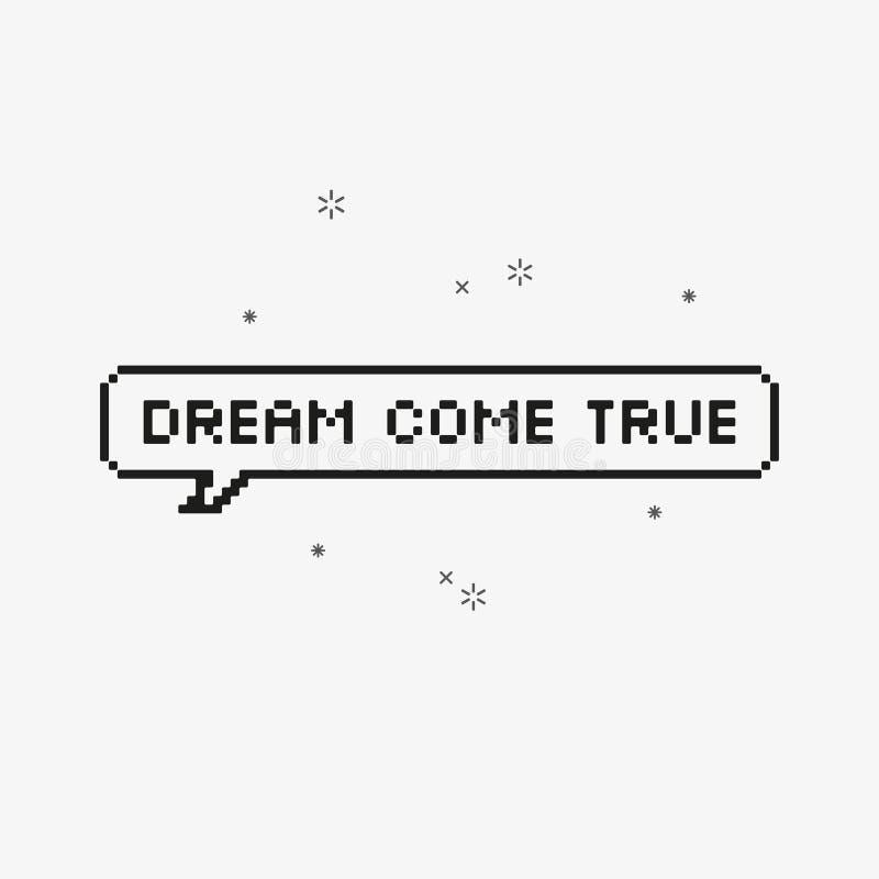 O sonho vem verdadeiro na arte de 8 bits do pixel da bolha do discurso ilustração do vetor