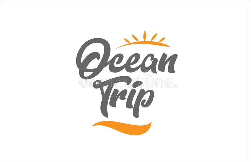 Ocean trip black hand writing word text typography design logo i. Ocean trip word hand writing text typography design with black and orange color suitable for royalty free illustration