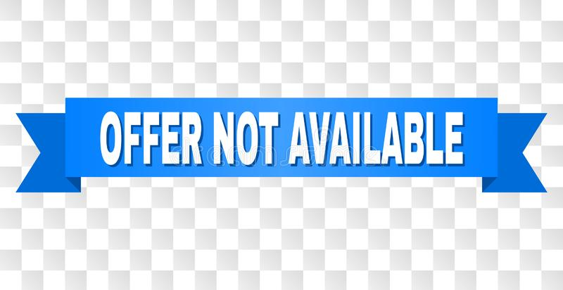 Blue Stripe with OFFER NOT AVAILABLE Caption. OFFER NOT AVAILABLE text on a ribbon. Designed with white caption and blue stripe. Vector banner with OFFER NOT royalty free illustration