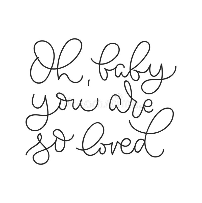 `Oh baby you are so loved ` inspirational lettering poster for baby shower, poster, greetng card etc. Motivational poster design.Vector lettering illustration royalty free illustration