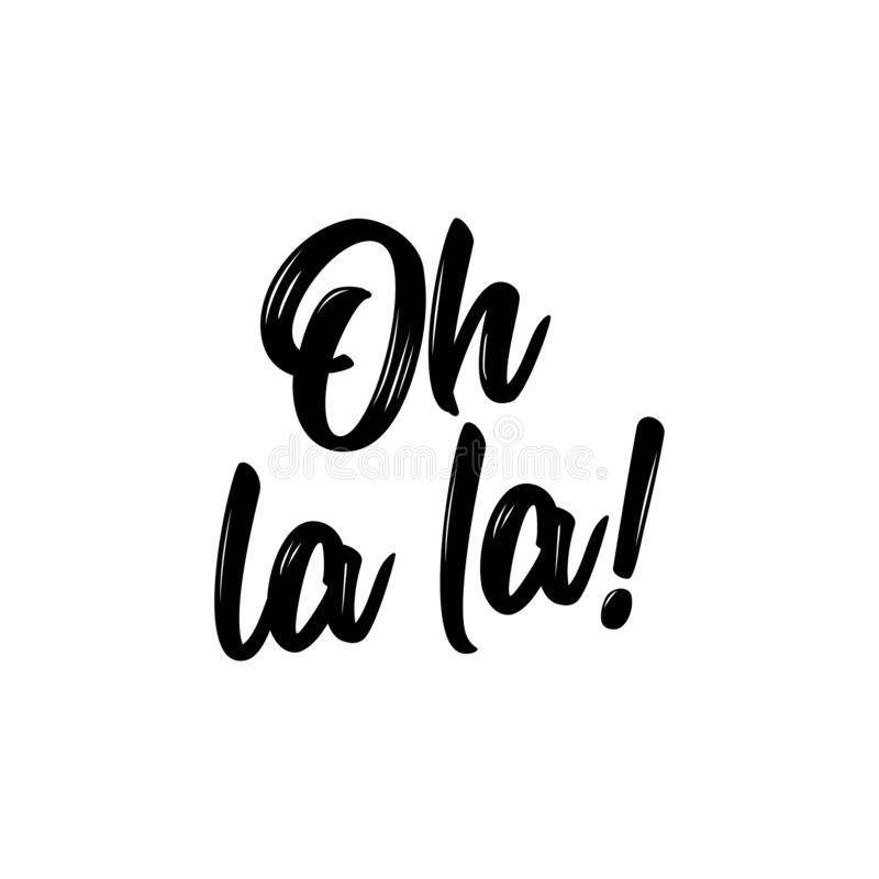 Oh la la - Hand drawn lettering quote. Vector illustration. Good for scrap booking, posters, textiles, gifts vector illustration