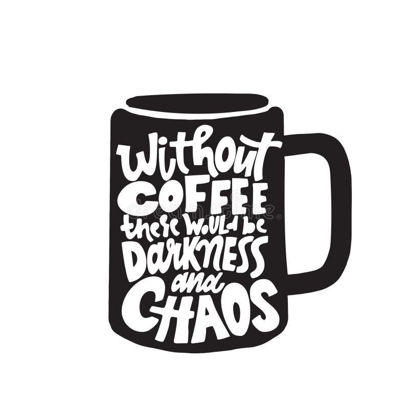 Ohne Kaffee würde es Dunkelheit und Chaos geben Illustration der Kaffeetasse mit lustiger Aufschrift nach innen Vektor stock abbildung