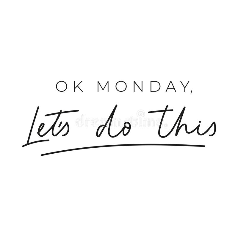 Ok monday let`s do this inspirational lettering card. Trendy motivational print for greeting cards, posters, textile etc. Chic vector illustration