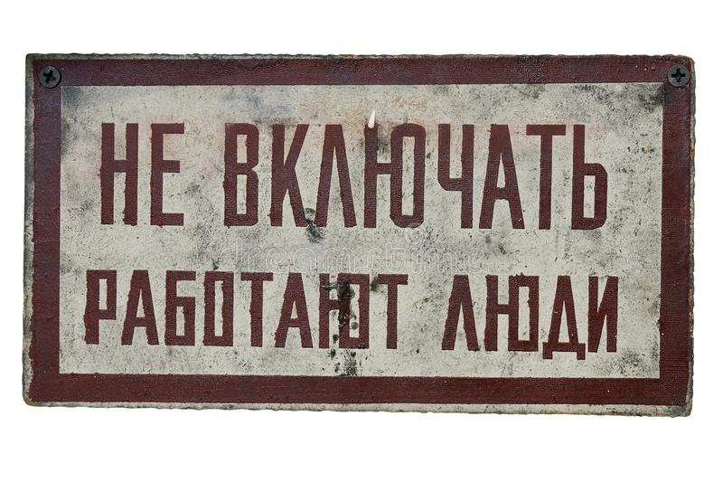 Old soviet russian warning on a dangerous production place : Do not turn on. People are working here. stock images
