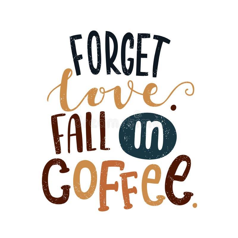 Olvide el amor Caída en café Carta decorativa Café de la mañana Descanso para tomar café ilustración del vector