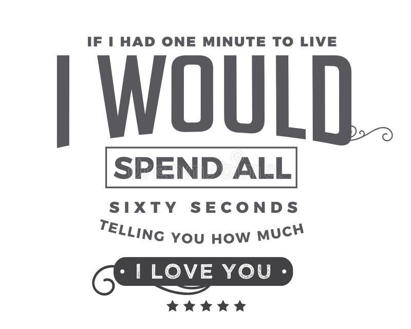 Om jag hade en minut som bor, skulle jag spendera alla sextio sekunderna som berättar dig att hur mycket jag älskar dig royaltyfri illustrationer