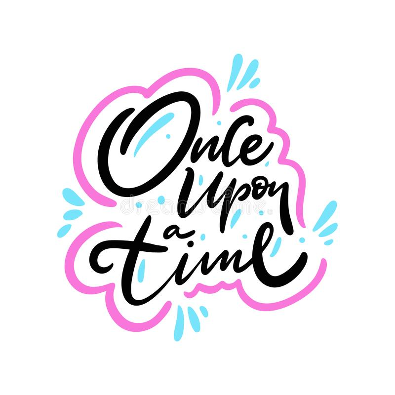 Once upon a time hand draw vector lettering. Isolated on white background. Motivation phrase. Design for logo, sticker, banner, poster print royalty free illustration