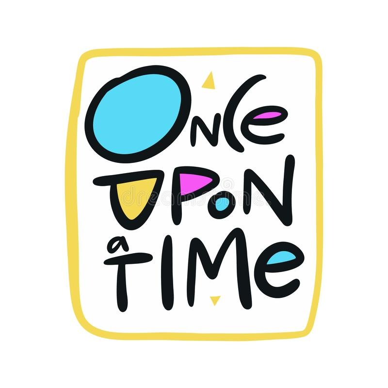 Once upon a time hand draw vector lettering. Isolated on white background. Scandinavian style. Motivation phrase. Design for logo, sticker, banner, poster royalty free illustration
