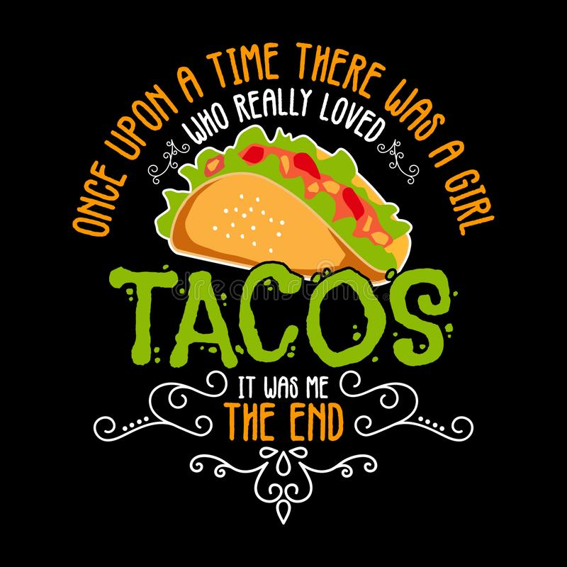 Free Once Upon A Time There Was Girl Like Really Loved Tacos. Taco Quote And Slogan Good For Graphic Merchandise Design Stock Image - 162792971