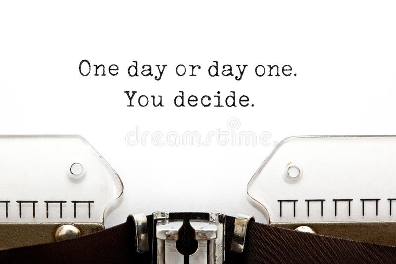 One Day Or Day One You Decide On Typewriter. One day or day one. You decide. printed on old typewriter royalty free stock images