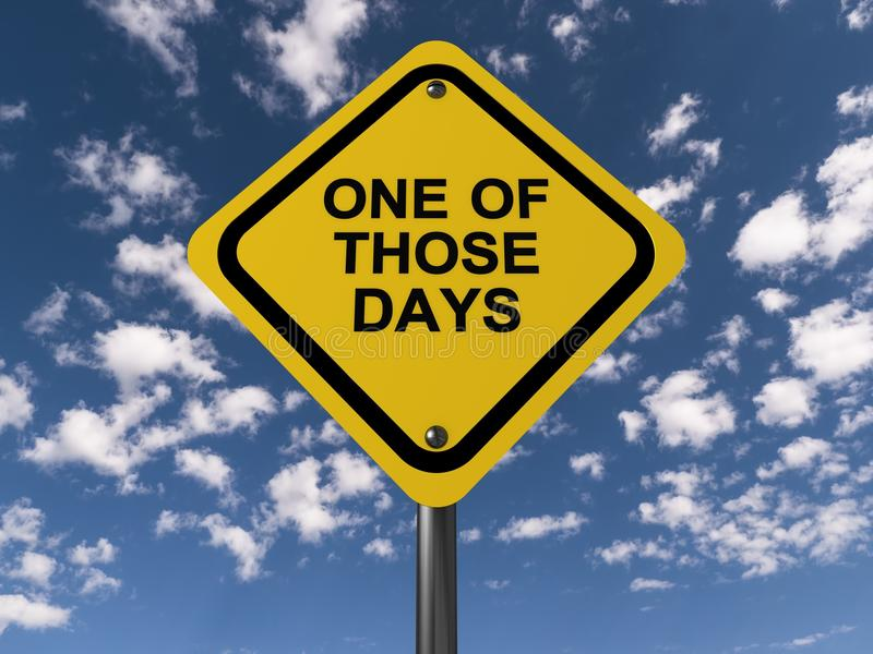 One of those days. Yellow highway style notice board (sign) bearing text 'one of those days' in black uppercase letters, background of blue sky and white clouds royalty free stock photos