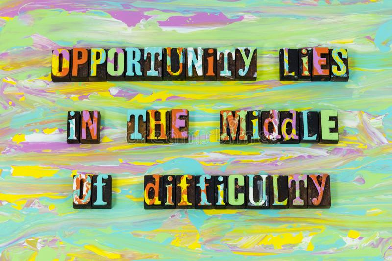 Opportunity middle difficulty challenge hard work typography font. Opportunity middle difficulty challenge yourself hard work letterpress type determination stock illustration