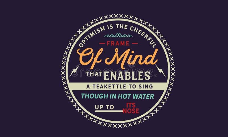 Optimism är den gladlynta sinnesstämningen som möjliggör en teakettle för att sjunga royaltyfri illustrationer
