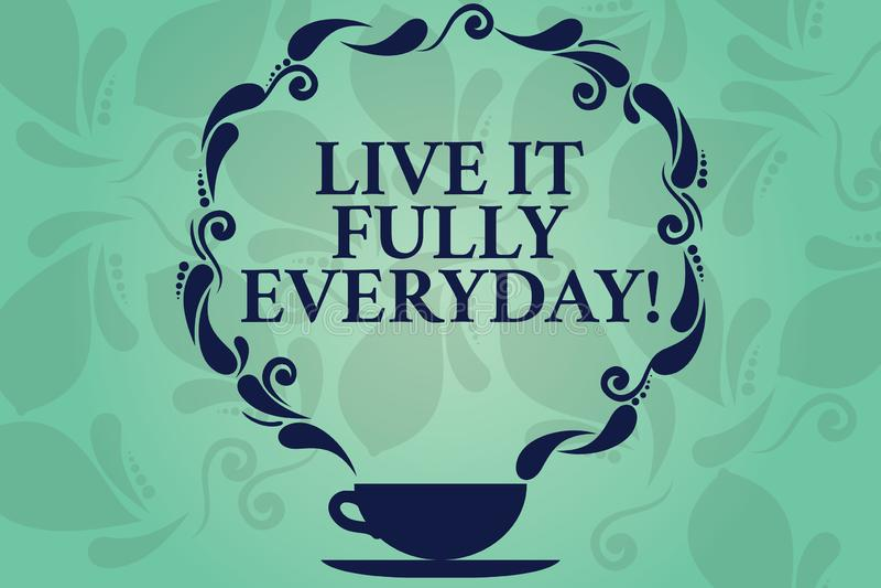 Ord som skriver text Live It Fully Everyday Affärsidéen för är optimistisk tycker om koppen och tefatet för livlycka den lyckade  royaltyfri illustrationer