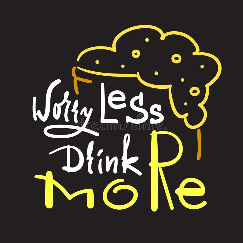 Oroa mindre drink mer - enkelt inspirera och det motivational citationstecknet Hand dragen härlig bokstäver Tryck för den inspire royaltyfri illustrationer