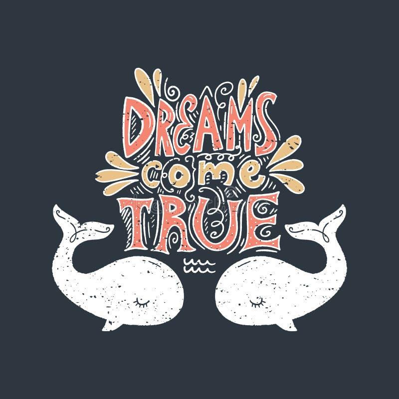 Os sonhos vêm texto e baleias verdadeiros Rotulação do verão Ilustração do vetor ilustração royalty free