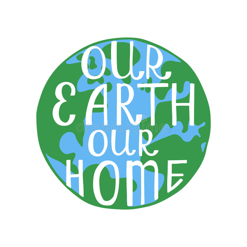 Our Earth Our Home. Inspirational quote. vector illustration