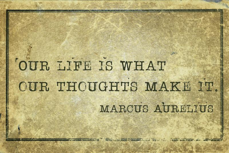 Our life MA. Our life is what our thoughts make it - ancient Roman philosopher Marcus Aurelius quote printed on grunge vintage cardboard stock illustration