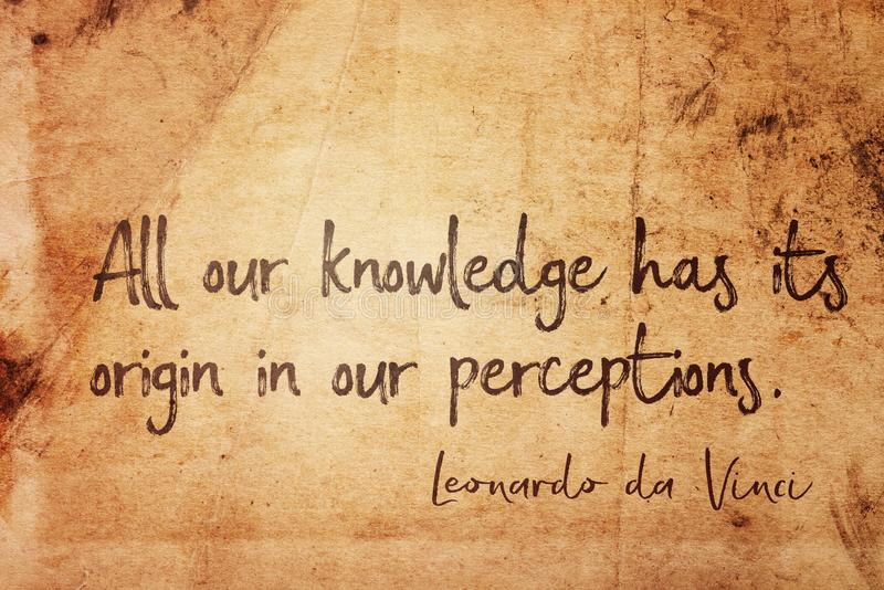 Our perceptions Leonardo. All our knowledge has its origin in our perceptions - ancient Italian artist Leonardo da Vinci quote printed on vintage grunge paper royalty free illustration