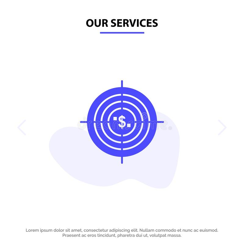 Our Services Target, Aim, Business, Cash, Financial, Funds, Hunting, Money Solid Glyph Icon Web card Template vector illustration