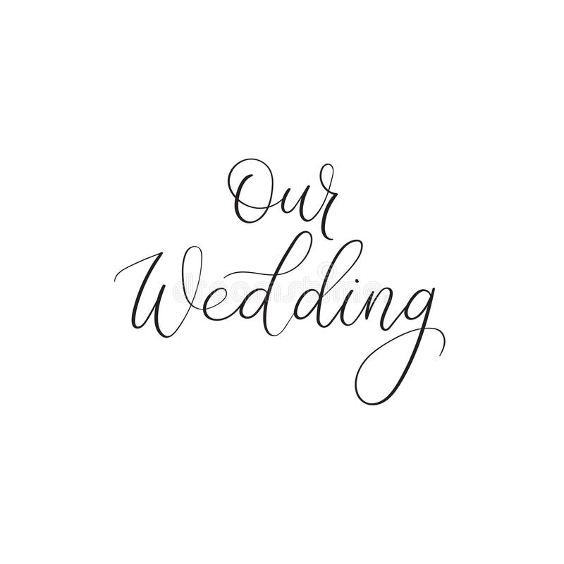 Our wedding. Hand lettering greeting card. Modern calligraphy. Handwritten text. vector illustration