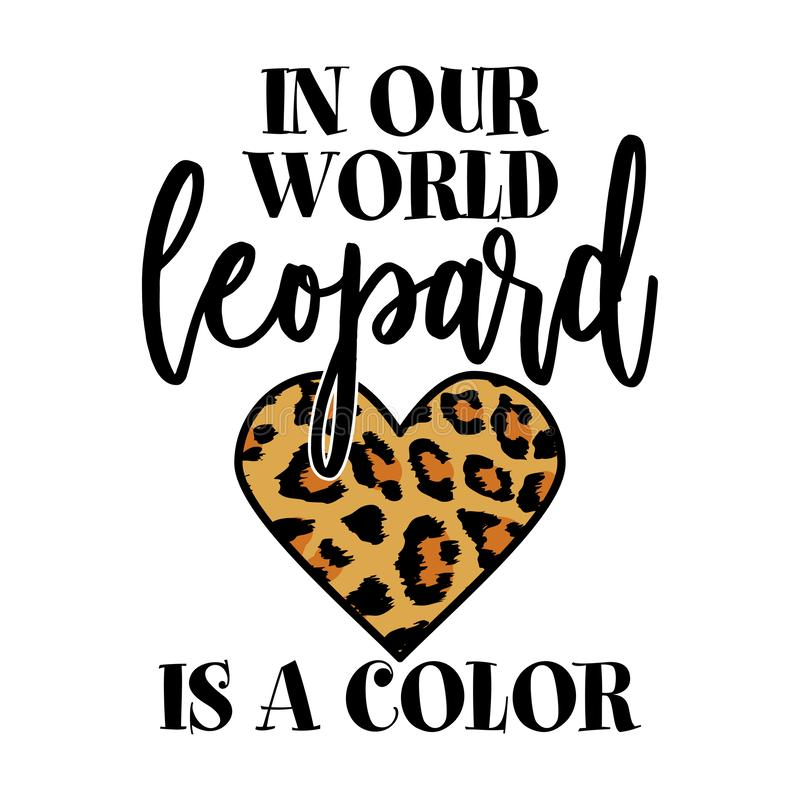 In our world leopard is a color - beautiful slogan for t-shirt. royalty free stock image