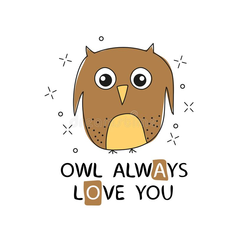 Owl Always love you. Vector greeting card with funny quote and hand drawn owl vector illustration