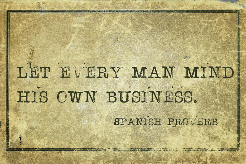 Own business SP. Let every man mind his own business - ancient Spanish proverb printed on grunge vintage cardboard royalty free illustration