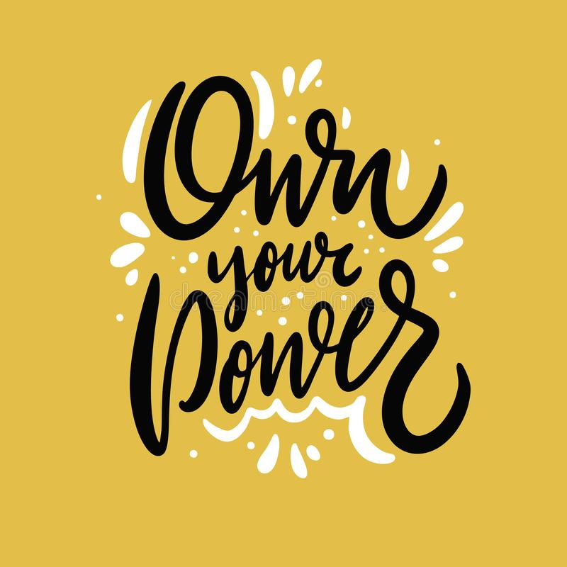 Own your power. Hand drawn vector lettering. Motivation phrase. royalty free illustration
