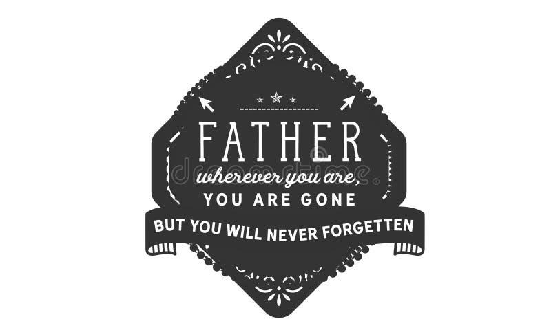 Pai onde quer que você é, você é ido mas você nunca forgetten ilustração stock