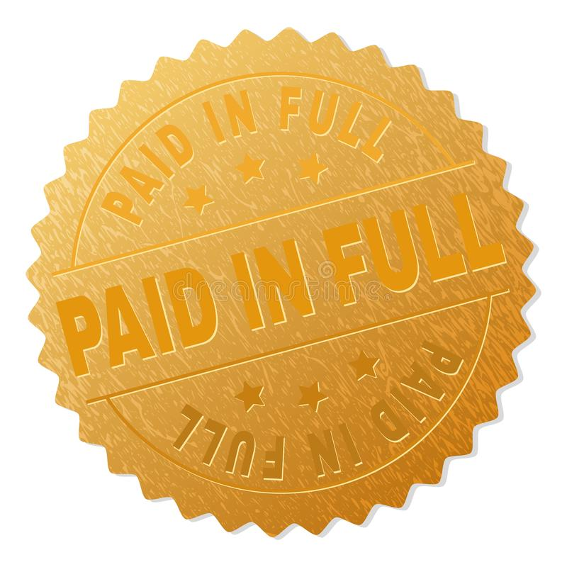 Gold PAID IN FULL Medal Stamp. PAID IN FULL gold stamp award. Vector gold award with PAID IN FULL label. Text labels are placed between parallel lines and on vector illustration
