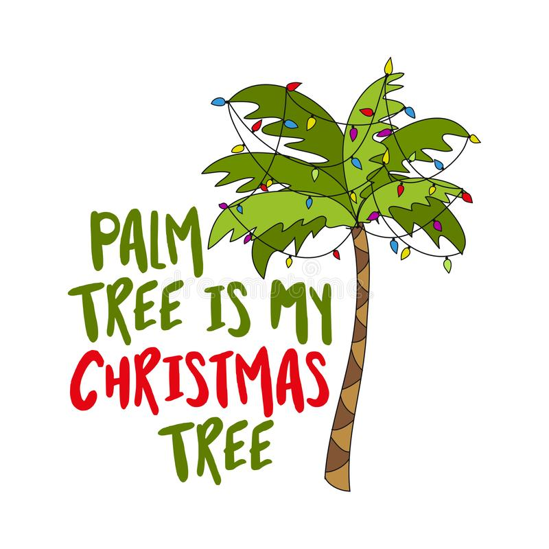 Palm tree is my Christmas tree - Phrase for Christmas. Hand drawn lettering for Xmas greetings cards, invitations. Good for t-shirt, mug, scrap booking, gift royalty free illustration