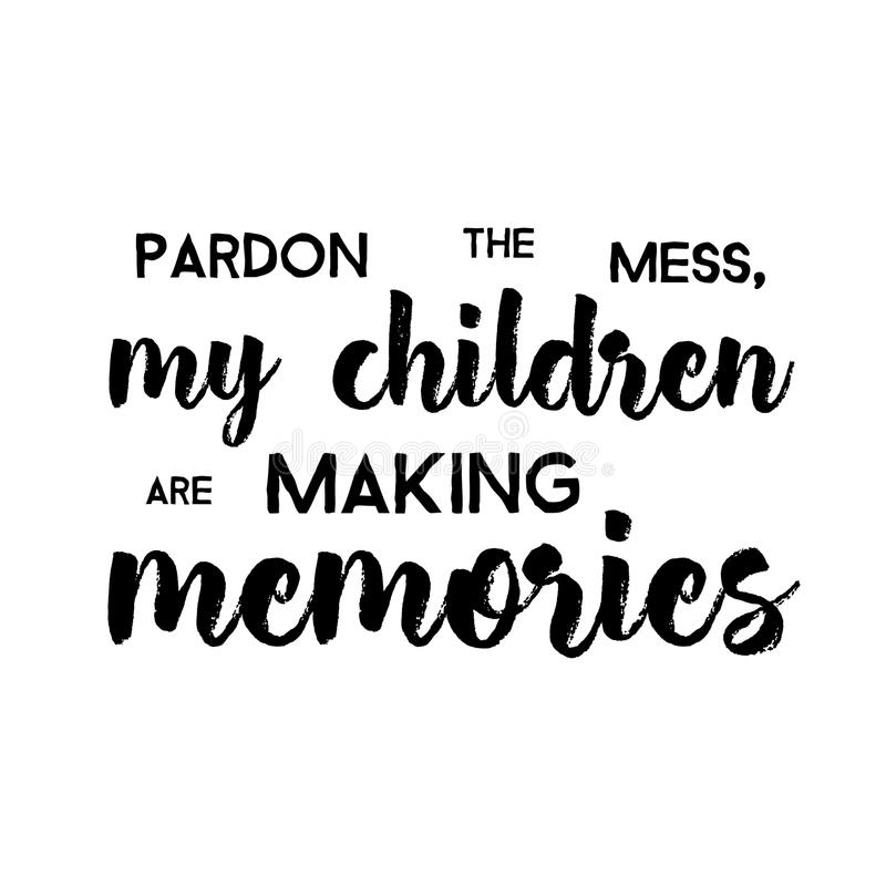 Pardon The Mess My Children gör minnen royaltyfri illustrationer