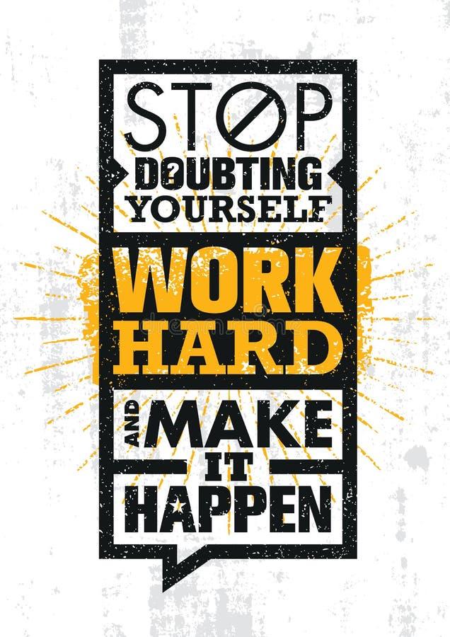 Pare de duvidar-se, trabalhe duramente e faça-o acontecer Molde criativo inspirador das citações da motivação ilustração royalty free