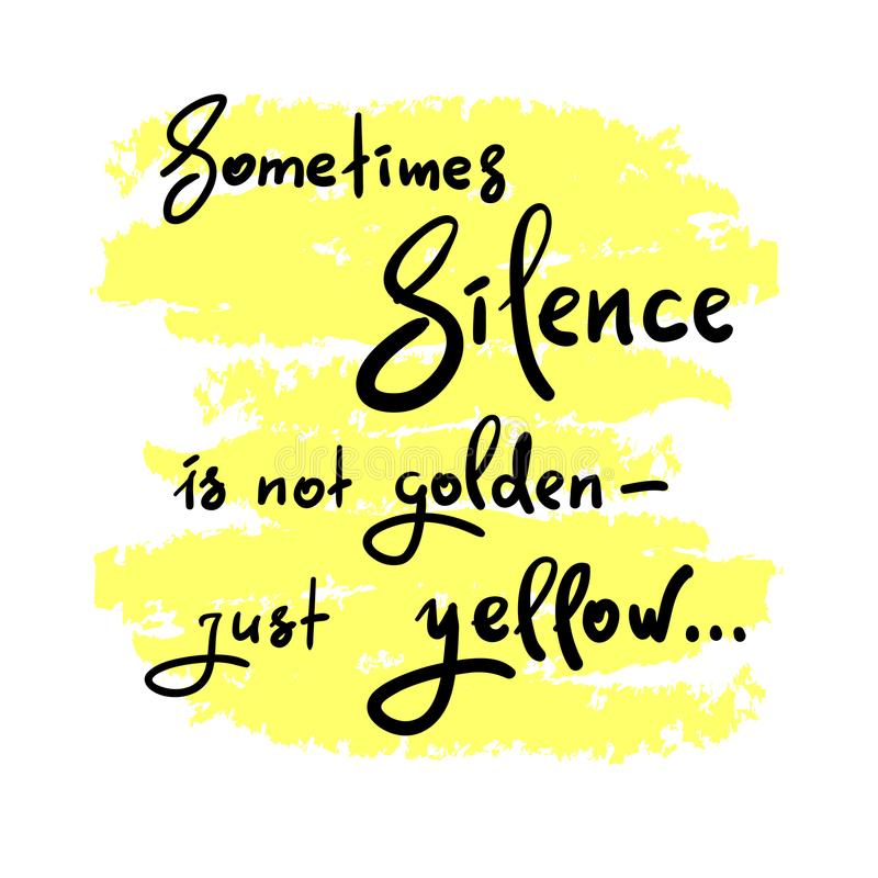 Parfois le silence n'est pas - juste jaune - simple d'or inspirent et citation de motivation illustration stock