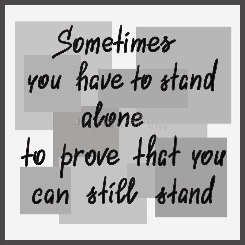 Parfois vous devez seul vous tenir pour montrer que vous pouvez encore vous tenir illustration libre de droits