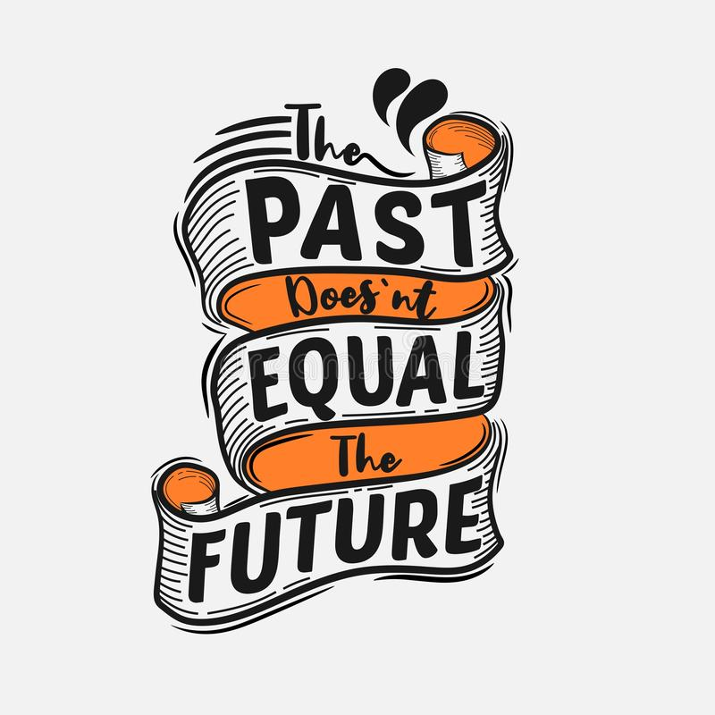 The past does not equal the future. Premium motivational quote. Typography quote. Vector quote with white background. A collection of motivational words to royalty free illustration