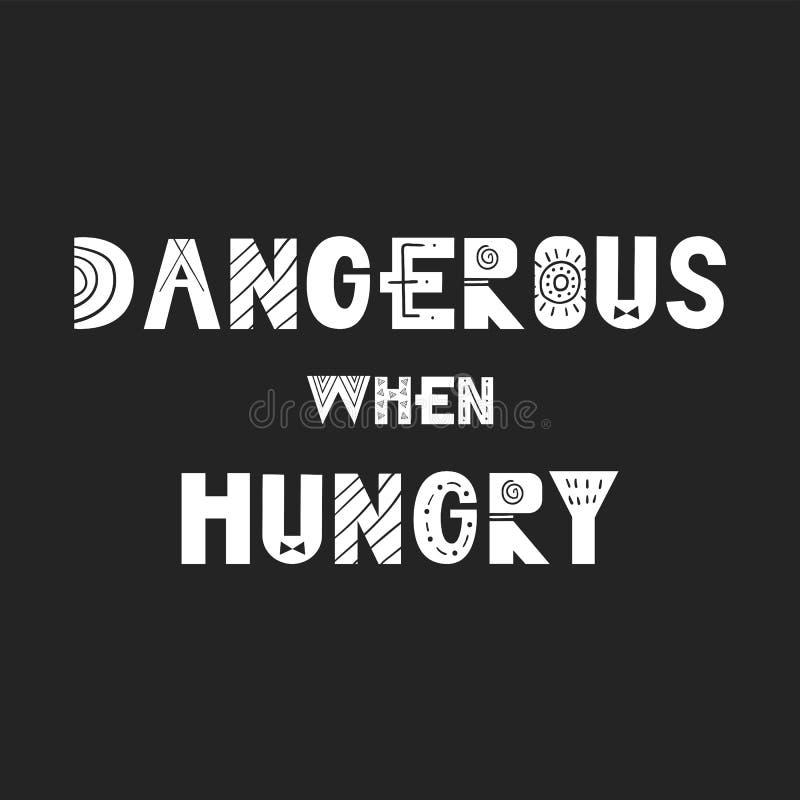 Peligroso cuando está hambriento - cartel dibujado mano lindo y de la diversión del cuarto de niños con las letras handdrawn en e ilustración del vector