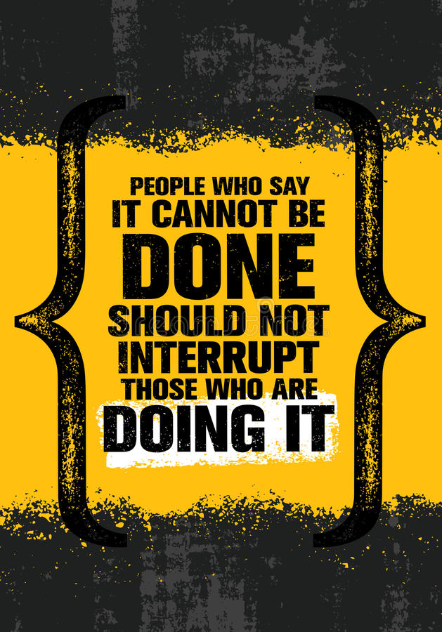 People Who Say It Cannot Be Done Should Not Interrupt Those Who Are Doing It. Inspiring Creative Motivation Quote royalty free illustration