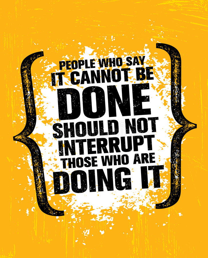 People Who Say It Cannot Be Done Should Not Interrupt Those Who Are Doing It. Inspiring Creative Motivation Quote vector illustration