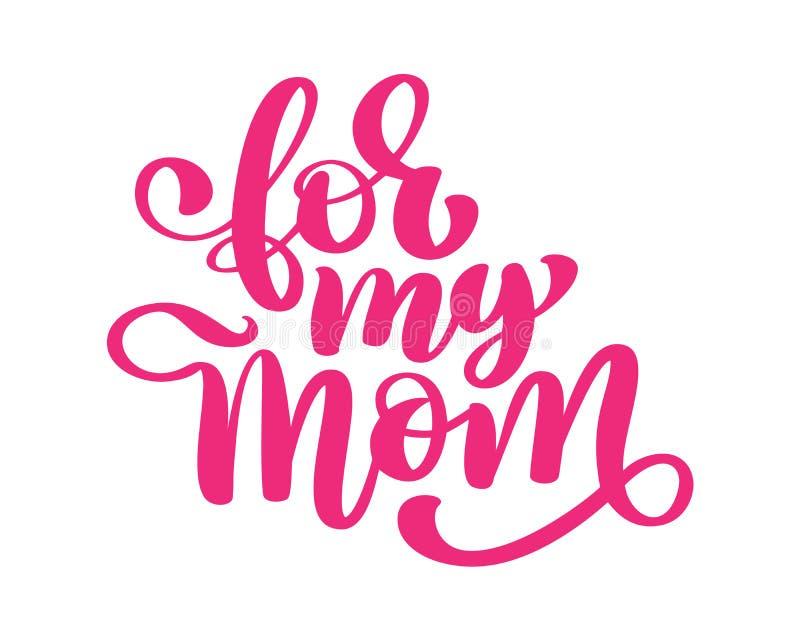 Per la mia mamma Testo scritto a mano dell'iscrizione per la cartolina d'auguri per il giorno felice del ` s della madre Isolato  illustrazione vettoriale